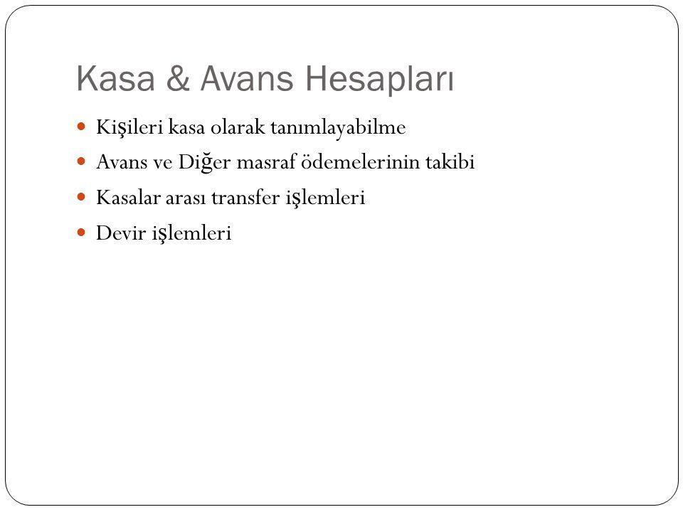 Kasa & Avans Hesapları Ki ş ileri kasa olarak tanımlayabilme Avans ve Di ğ er masraf ödemelerinin takibi Kasalar arası transfer i ş lemleri Devir i ş lemleri