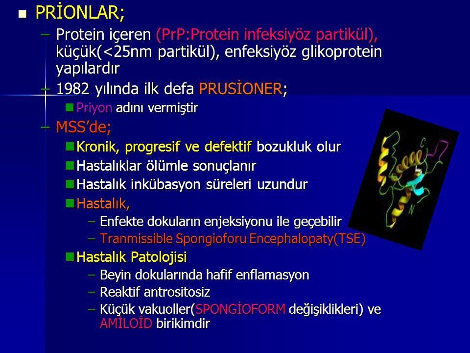 PRİONLAR; PRİONLAR; –Protein içeren (PrP:Protein infeksiyöz partikül), küçük(<25nm partikül), enfeksiyöz glikoprotein yapılardır –1982 yılında ilk def