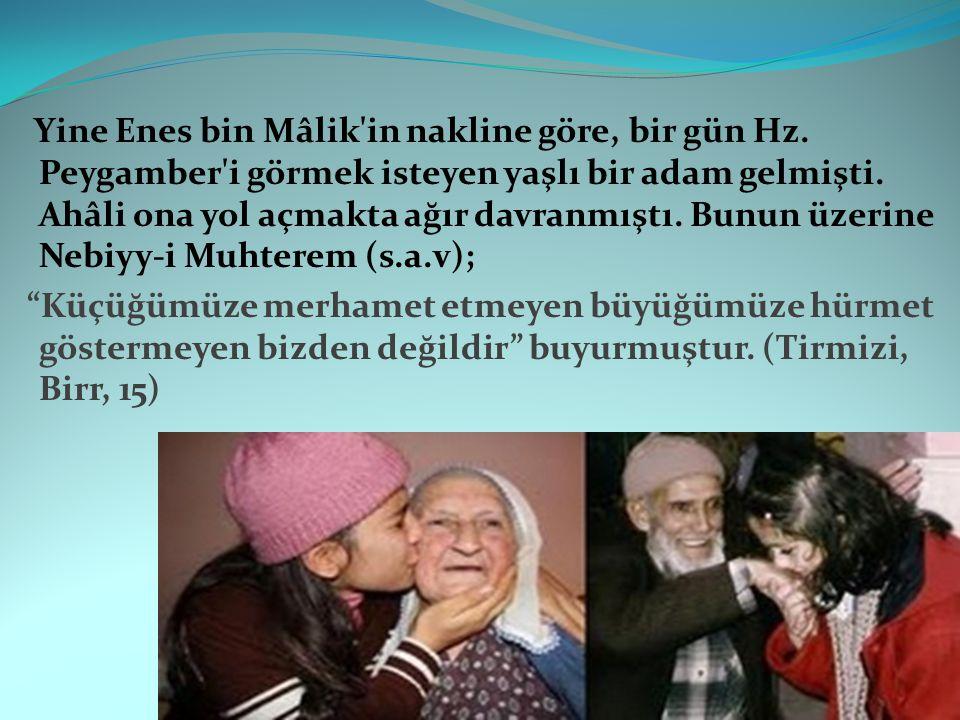 Yine Enes bin Mâlik'in nakline göre, bir gün Hz. Peygamber'i görmek isteyen yaşlı bir adam gelmişti. Ahâli ona yol açmakta ağır davranmıştı. Bunun üze