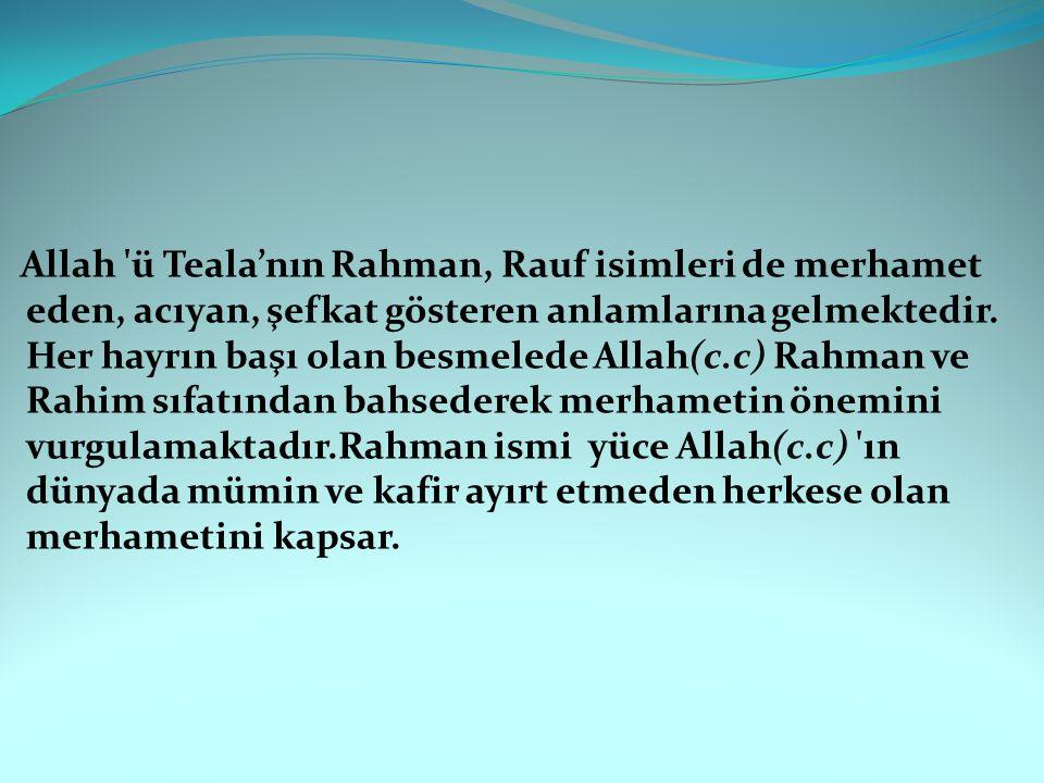 Allah 'ü Teala'nın Rahman, Rauf isimleri de merhamet eden, acıyan, şefkat gösteren anlamlarına gelmektedir. Her hayrın başı olan besmelede Allah(c.c)