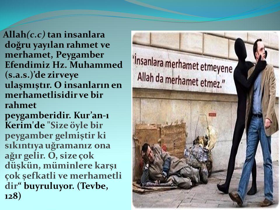 Allah(c.c) tan insanlara doğru yayılan rahmet ve merhamet, Peygamber Efendimiz Hz. Muhammed (s.a.s.)'de zirveye ulaşmıştır. O insanların en merhametli