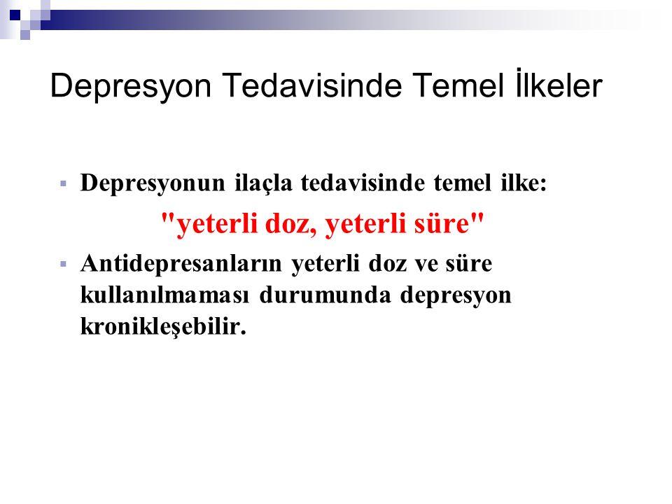 Depresyon Tedavisinde Temel İlkeler  Depresyonun ilaçla tedavisinde temel ilke: yeterli doz, yeterli süre  Antidepresanların yeterli doz ve süre kullanılmaması durumunda depresyon kronikleşebilir.