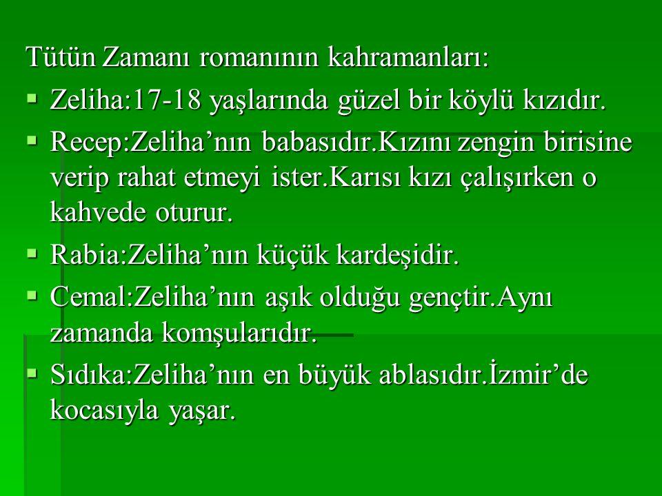 Tütün Zamanı romanının kahramanları:  Zeliha:17-18 yaşlarında güzel bir köylü kızıdır.