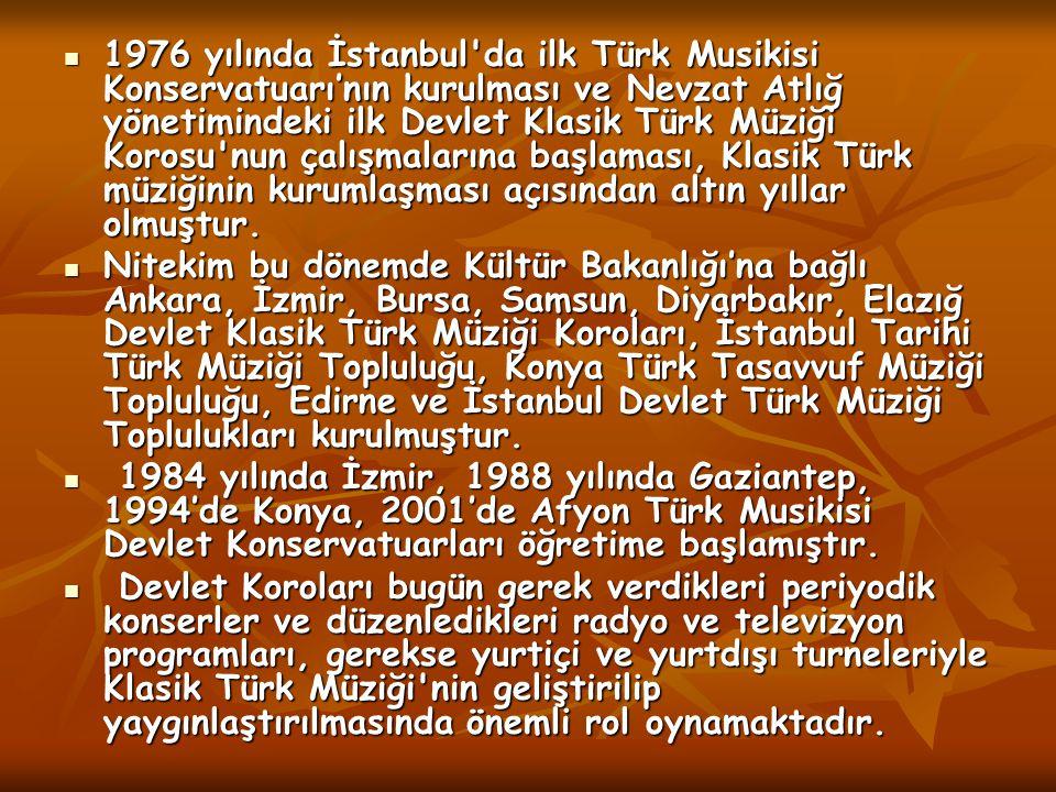 1976 yılında İstanbul'da ilk Türk Musikisi Konservatuarı'nın kurulması ve Nevzat Atlığ yönetimindeki ilk Devlet Klasik Türk Müziği Korosu'nun çalışmal