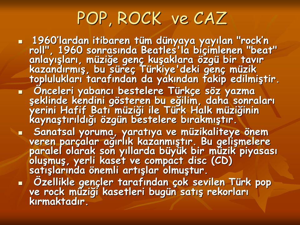 POP, ROCK ve CAZ POP, ROCK ve CAZ 1960'lardan itibaren tüm dünyaya yayılan rock'n roll , 1960 sonrasında Beatles la biçimlenen beat anlayışları, müziğe genç kuşaklara özgü bir tavır kazandırmış, bu süreç Türkiye deki genç müzik toplulukları tarafından da yakından takip edilmiştir.