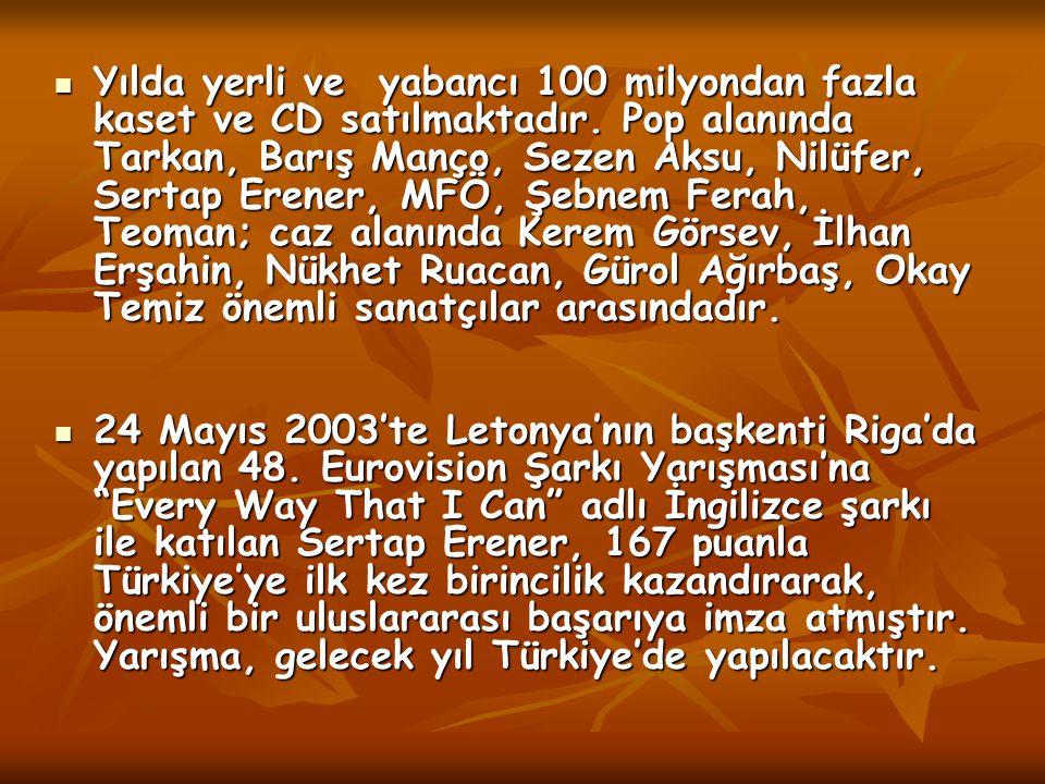 Yılda yerli ve yabancı 100 milyondan fazla kaset ve CD satılmaktadır. Pop alanında Tarkan, Barış Manço, Sezen Aksu, Nilüfer, Sertap Erener, MFÖ, Şebne