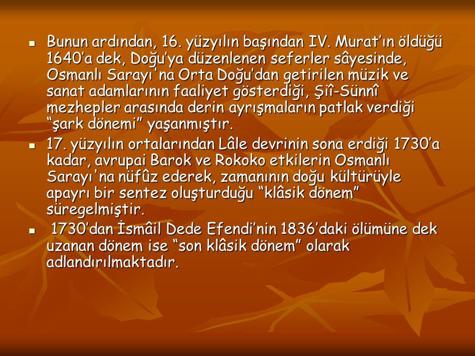 Bunun ardından, 16. yüzyılın başından IV. Murat'ın öldüğü 1640'a dek, Doğu'ya düzenlenen seferler sâyesinde, Osmanlı Sarayı'na Orta Doğu'dan getirilen