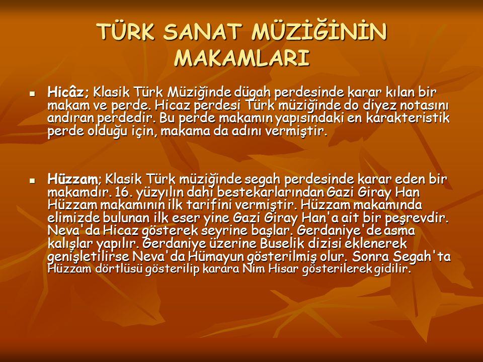 TÜRK SANAT MÜZİĞİNİN MAKAMLARI Hicâz; Klasik Türk Müziğinde dügah perdesinde karar kılan bir makam ve perde. Hicaz perdesi Türk müziğinde do diyez not