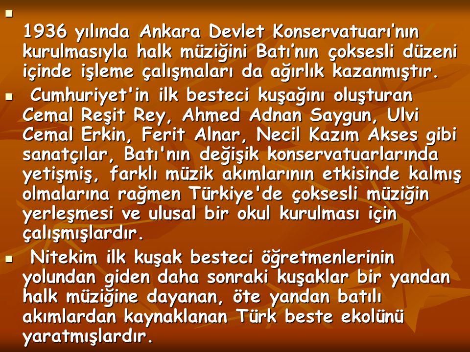 1936 yılında Ankara Devlet Konservatuarı'nın kurulmasıyla halk müziğini Batı'nın çoksesli düzeni içinde işleme çalışmaları da ağırlık kazanmıştır.