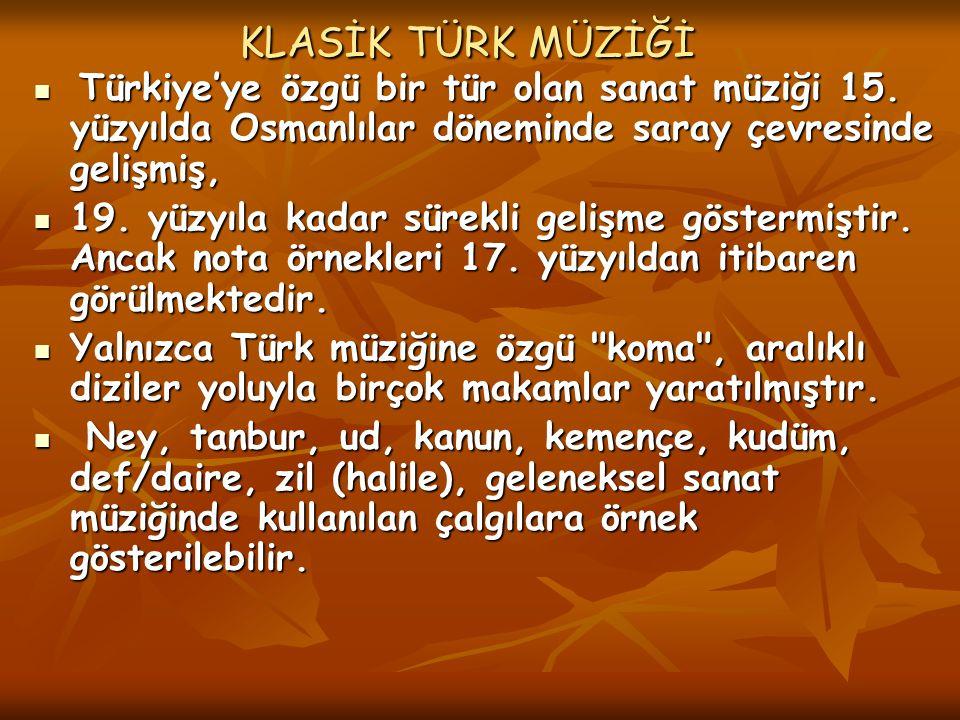 KLASİK TÜRK MÜZİĞİ KLASİK TÜRK MÜZİĞİ Türkiye'ye özgü bir tür olan sanat müziği 15. yüzyılda Osmanlılar döneminde saray çevresinde gelişmiş, Türkiye'y