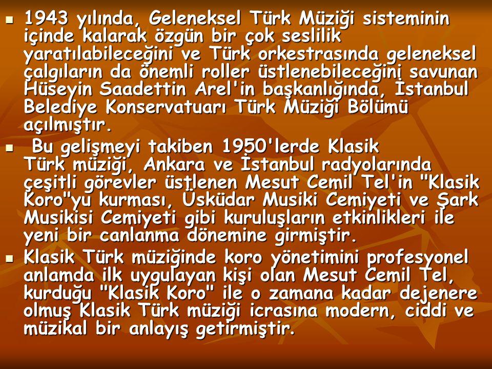 1943 yılında, Geleneksel Türk Müziği sisteminin içinde kalarak özgün bir çok seslilik yaratılabileceğini ve Türk orkestrasında geleneksel çalgıların da önemli roller üstlenebileceğini savunan Hüseyin Saadettin Arel in başkanlığında, İstanbul Belediye Konservatuarı Türk Müziği Bölümü açılmıştır.