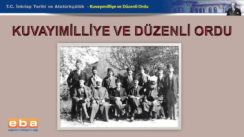 T.C. İnkılap Tarihi ve Atatürkçülük - Kuvayımilliye ve Düzenli Ordu