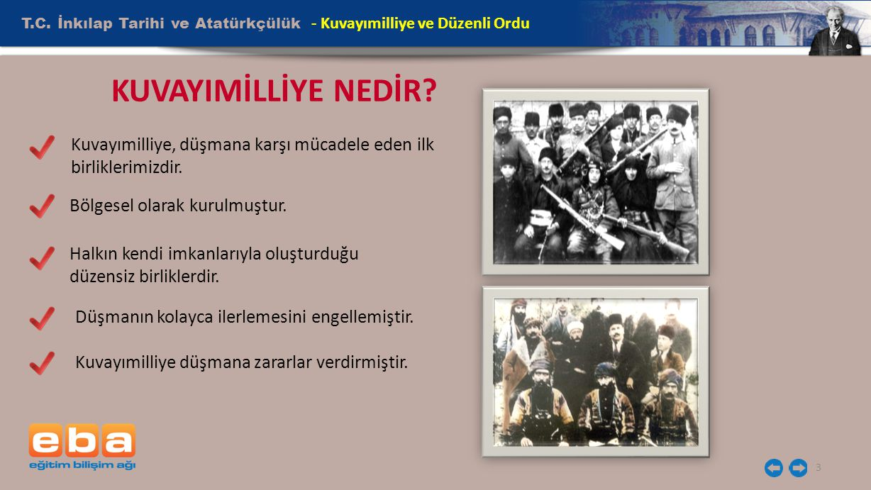 T.C. İnkılap Tarihi ve Atatürkçülük 3 - Kuvayımilliye ve Düzenli Ordu KUVAYIMİLLİYE NEDİR? Kuvayımilliye, düşmana karşı mücadele eden ilk birliklerimi