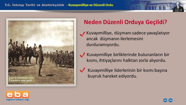 T.C. İnkılap Tarihi ve Atatürkçülük 4 - Kuvayımilliye ve Düzenli Ordu Neden Düzenli Orduya Geçildi? Kuvayımilliye, düşmanı sadece yavaşlatıyor ancak d