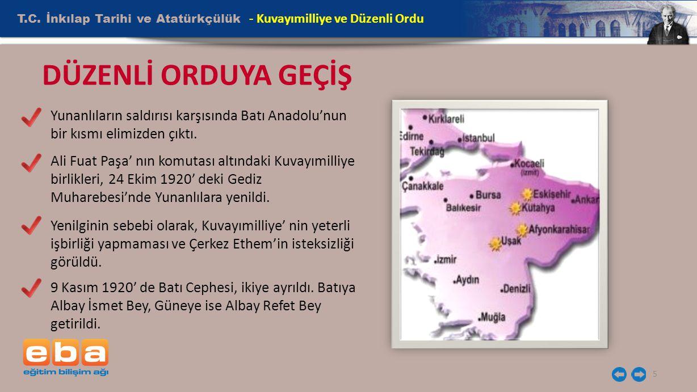 T.C. İnkılap Tarihi ve Atatürkçülük 5 - Kuvayımilliye ve Düzenli Ordu DÜZENLİ ORDUYA GEÇİŞ Yunanlıların saldırısı karşısında Batı Anadolu'nun bir kısm