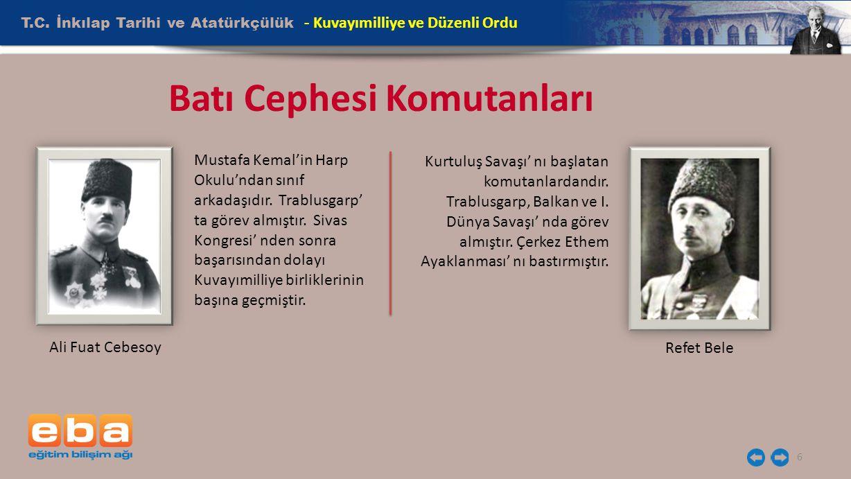 T.C. İnkılap Tarihi ve Atatürkçülük 6 - Kuvayımilliye ve Düzenli Ordu Batı Cephesi Komutanları Ali Fuat Cebesoy Refet Bele Mustafa Kemal'in Harp Okulu