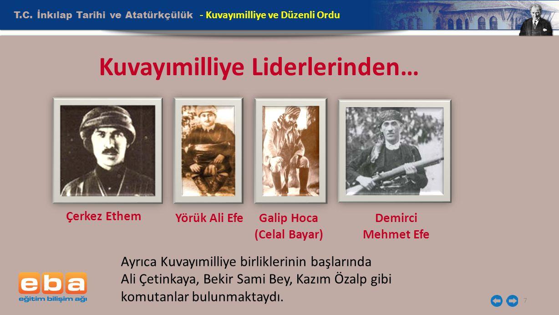 T.C. İnkılap Tarihi ve Atatürkçülük 7 - Kuvayımilliye ve Düzenli Ordu Kuvayımilliye Liderlerinden… Ayrıca Kuvayımilliye birliklerinin başlarında Ali Ç