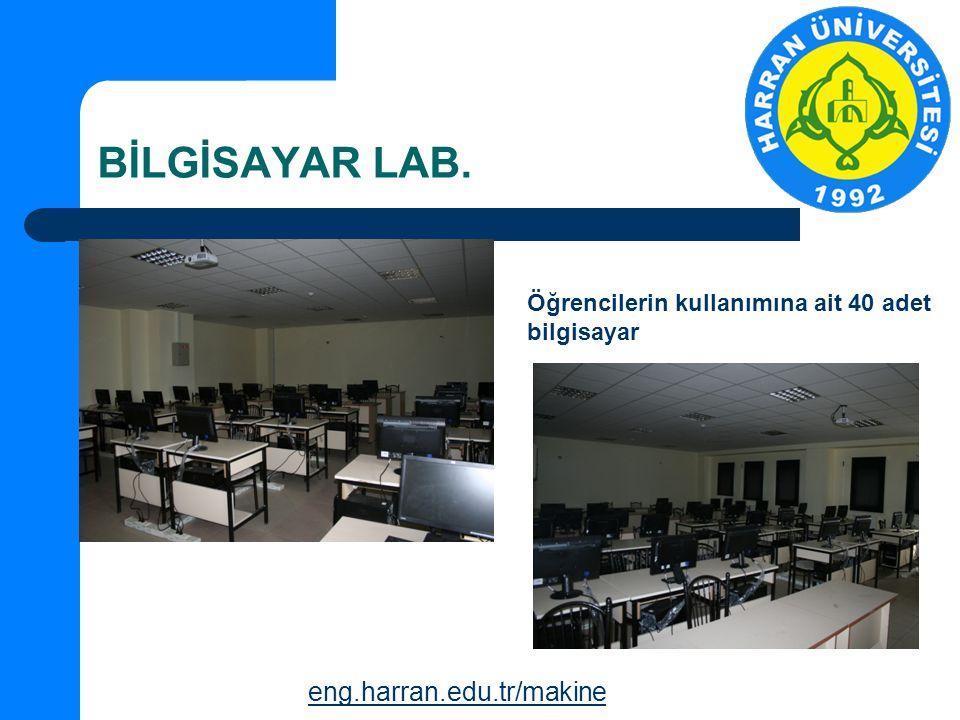 BİLGİSAYAR LAB. eng.harran.edu.tr/makine Öğrencilerin kullanımına ait 40 adet bilgisayar