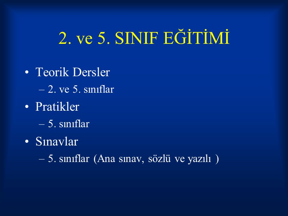 2.ve 5. SINIF EĞİTİMİ Teorik Dersler –2. ve 5. sınıflar Pratikler –5.