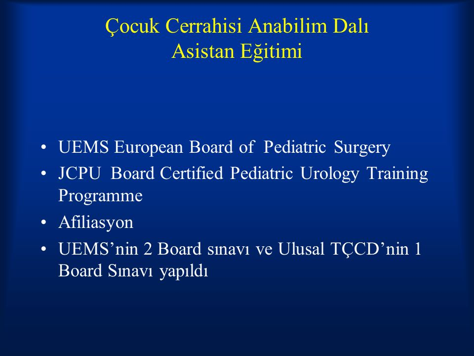 Çocuk Cerrahisi Anabilim Dalı Asistan Eğitimi UEMS European Board of Pediatric Surgery JCPU Board Certified Pediatric Urology Training Programme Afili