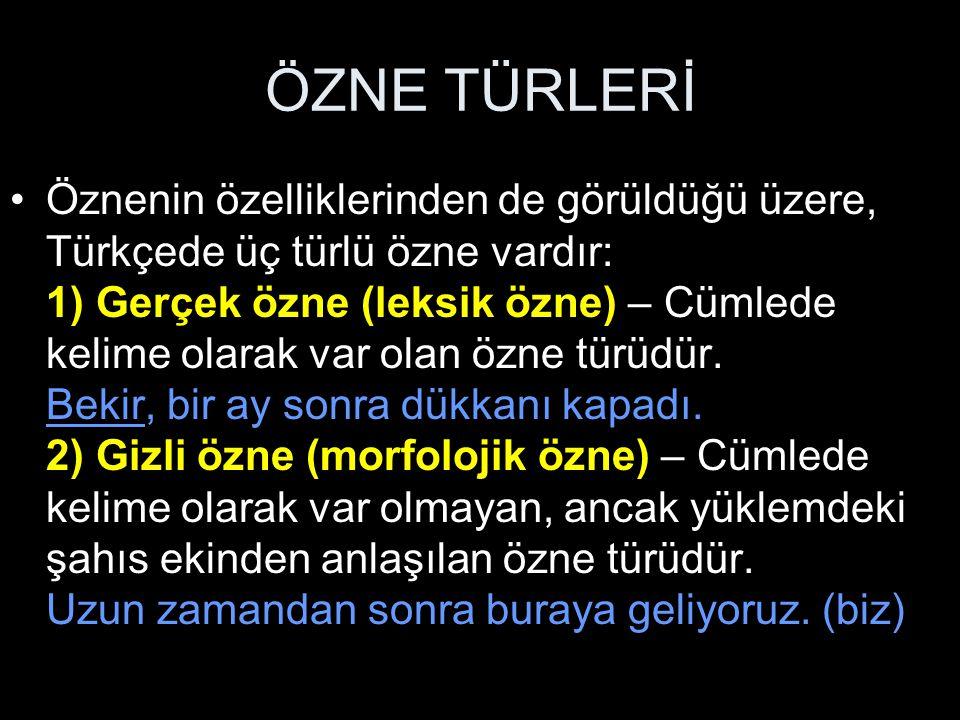 ÖZNE TÜRLERİ Öznenin özelliklerinden de görüldüğü üzere, Türkçede üç türlü özne vardır: 1) Gerçek özne (leksik özne) – Cümlede kelime olarak var olan