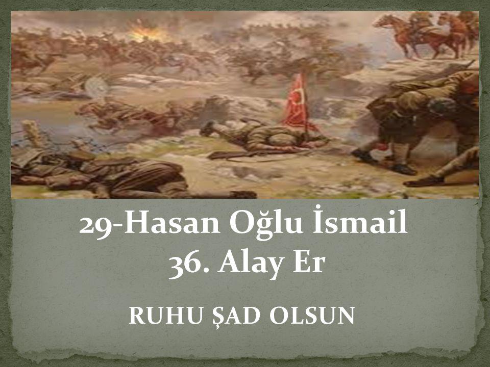 29-Hasan Oğlu İsmail 36. Alay Er