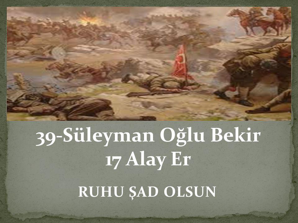 39-Süleyman Oğlu Bekir 17 Alay Er