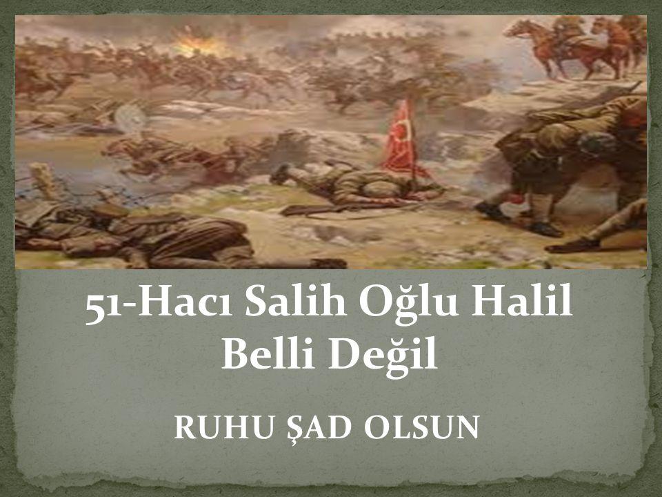 51-Hacı Salih Oğlu Halil Belli Değil