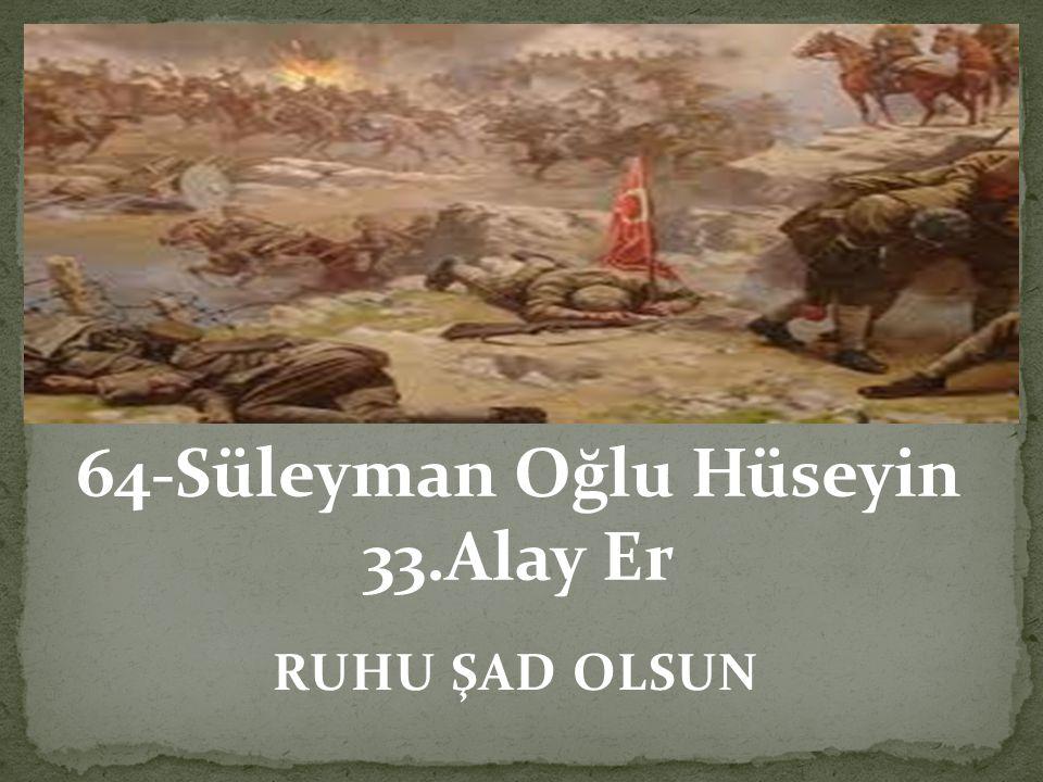 64-Süleyman Oğlu Hüseyin 33.Alay Er
