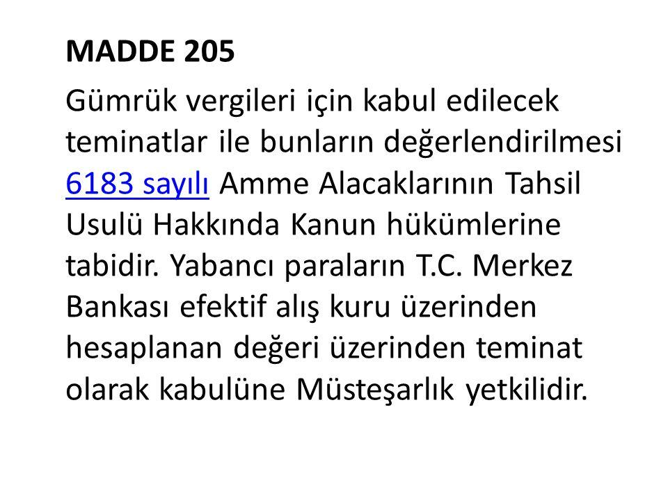 MADDE 205 Gümrük vergileri için kabul edilecek teminatlar ile bunların değerlendirilmesi 6183 sayılı Amme Alacaklarının Tahsil Usulü Hakkında Kanun hü