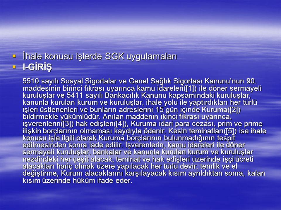  İhale konusu işlerde SGK uygulamaları  I-GİRİŞ 5510 sayılı Sosyal Sigortalar ve Genel Sağlık Sigortası Kanunu'nun 90. maddesinin birinci fıkrası uy