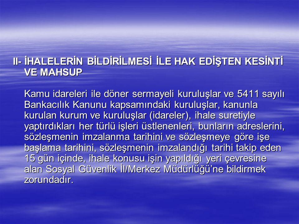 II- İHALELERİN BİLDİRİLMESİ İLE HAK EDİŞTEN KESİNTİ VE MAHSUP Kamu idareleri ile döner sermayeli kuruluşlar ve 5411 sayılı Bankacılık Kanunu kapsamınd