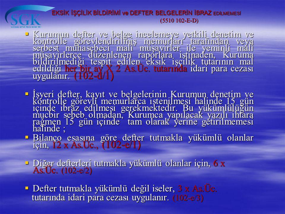 EKSİK İŞÇİLİK BİLDİRİMİ ve DEFTER BELGELERİN İBRAZ EDİLMEMESİ (5510 102-E-D) EKSİK İŞÇİLİK BİLDİRİMİ ve DEFTER BELGELERİN İBRAZ EDİLMEMESİ (5510 102-E
