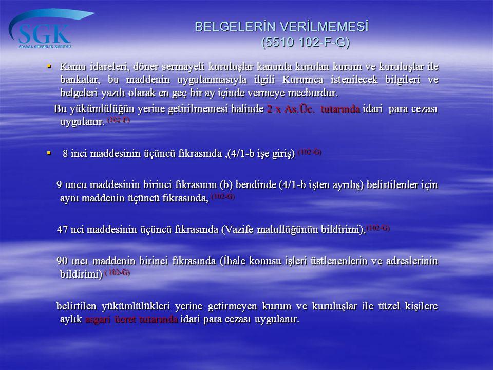 BELGELERİN VERİLMEMESİ (5510 102-F-G) BELGELERİN VERİLMEMESİ (5510 102-F-G)  Kamu idareleri, döner sermayeli kuruluşlar kanunla kurulan kurum ve kuru