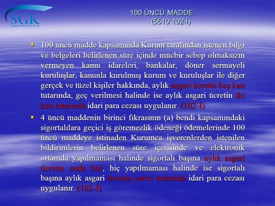 100 ÜNCÜ MADDE (5510 102-İ) 100 ÜNCÜ MADDE (5510 102-İ)  100 üncü madde kapsamında Kurum tarafından istenen bilgi ve belgeleri belirlenen süre içinde
