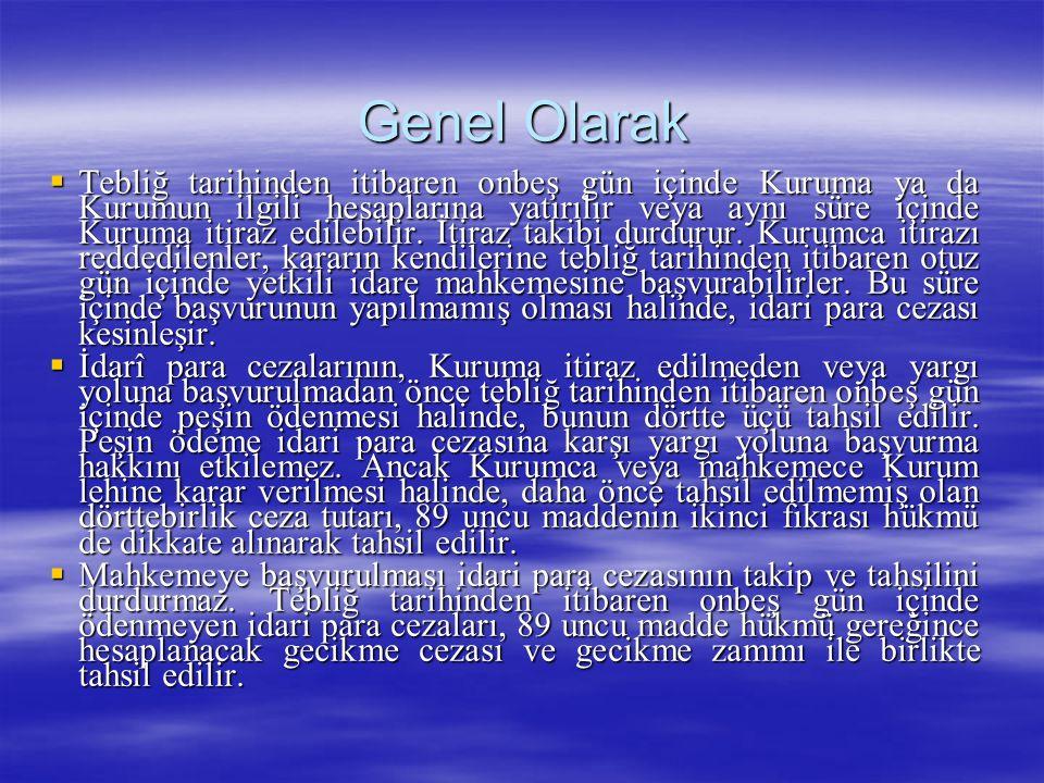 Genel Olarak  Tebliğ tarihinden itibaren onbeş gün içinde Kuruma ya da Kurumun ilgili hesaplarına yatırılır veya aynı süre içinde Kuruma itiraz edile