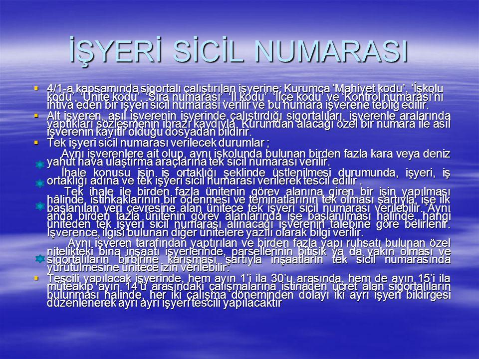 İŞYERİ SİCİL NUMARASI  4/1-a kapsamında sigortalı çalıştırılan işyerine; Kurumca 'Mahiyet kodu', 'İşkolu kodu', 'Ünite kodu', 'Sıra numarası', 'İl ko