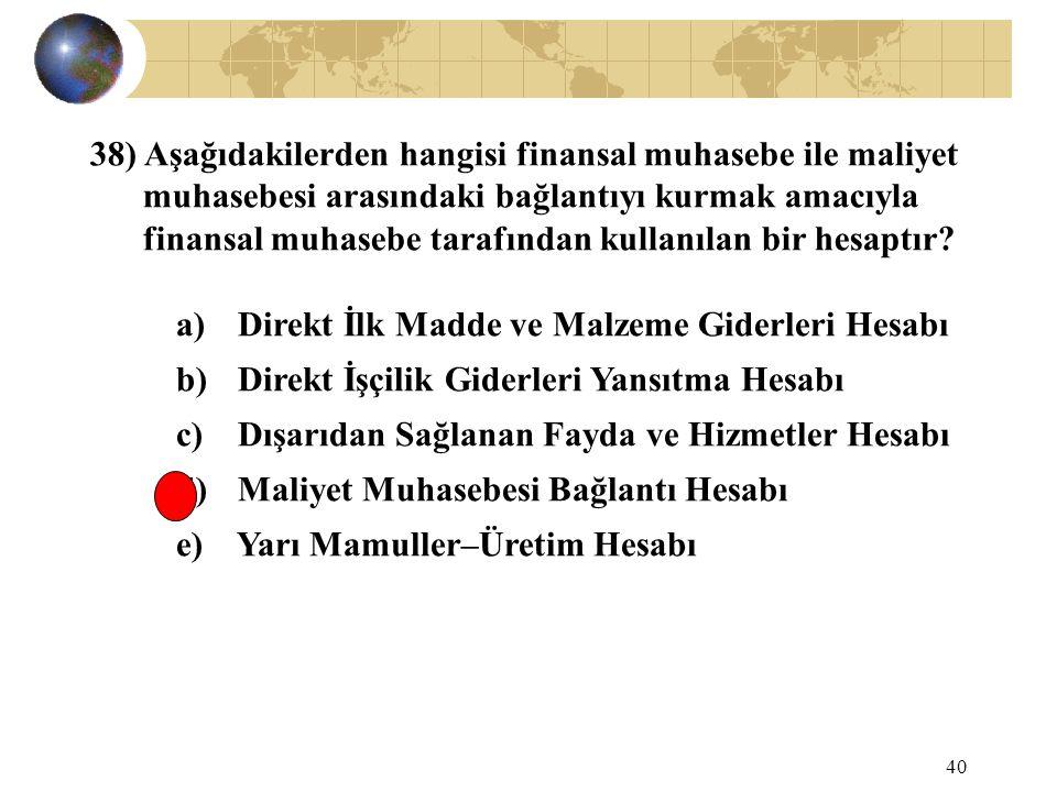 40 38) Aşağıdakilerden hangisi finansal muhasebe ile maliyet muhasebesi arasındaki bağlantıyı kurmak amacıyla finansal muhasebe tarafından kullanılan