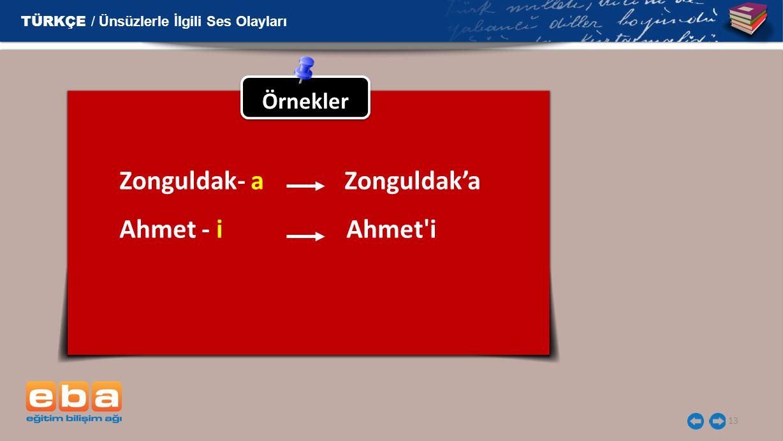 13 TÜRKÇE / Ünsüzlerle İlgili Ses Olayları Örnekler Zonguldak- a Zonguldak'a Ahmet - i Ahmet'i