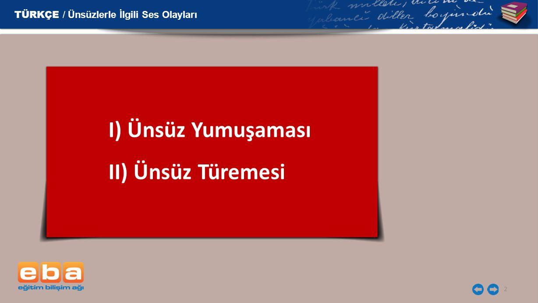 13 TÜRKÇE / Ünsüzlerle İlgili Ses Olayları Örnekler Zonguldak- a Zonguldak'a Ahmet - i Ahmet i
