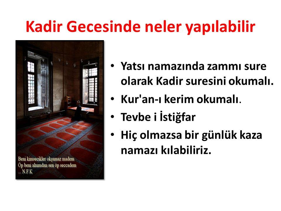 Kadir Gecesinde neler yapılabilir Yatsı namazında zammı sure olarak Kadir suresini okumalı. Kur'an-ı kerim okumalı. Tevbe i İstiğfar Hiç olmazsa bir g