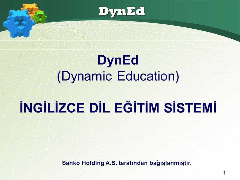 1 DynEd DynEd (Dynamic Education) İNGİLİZCE DİL EĞİTİM SİSTEMİ Sanko Holding A.Ş. tarafından bağışlanmıştır.