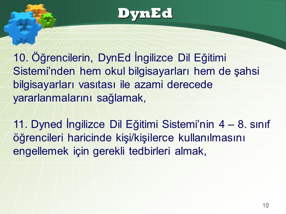 10 DynEd 10. Öğrencilerin, DynEd İngilizce Dil Eğitimi Sistemi'nden hem okul bilgisayarları hem de şahsi bilgisayarları vasıtası ile azami derecede ya