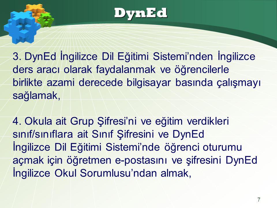 7 DynEd 3. DynEd İngilizce Dil Eğitimi Sistemi'nden İngilizce ders aracı olarak faydalanmak ve öğrencilerle birlikte azami derecede bilgisayar basında