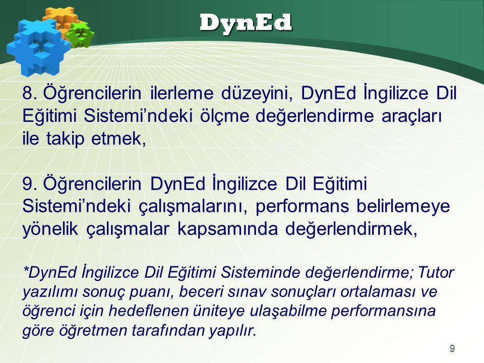9 DynEd 8. Öğrencilerin ilerleme düzeyini, DynEd İngilizce Dil Eğitimi Sistemi'ndeki ölçme değerlendirme araçları ile takip etmek, 9. Öğrencilerin Dyn