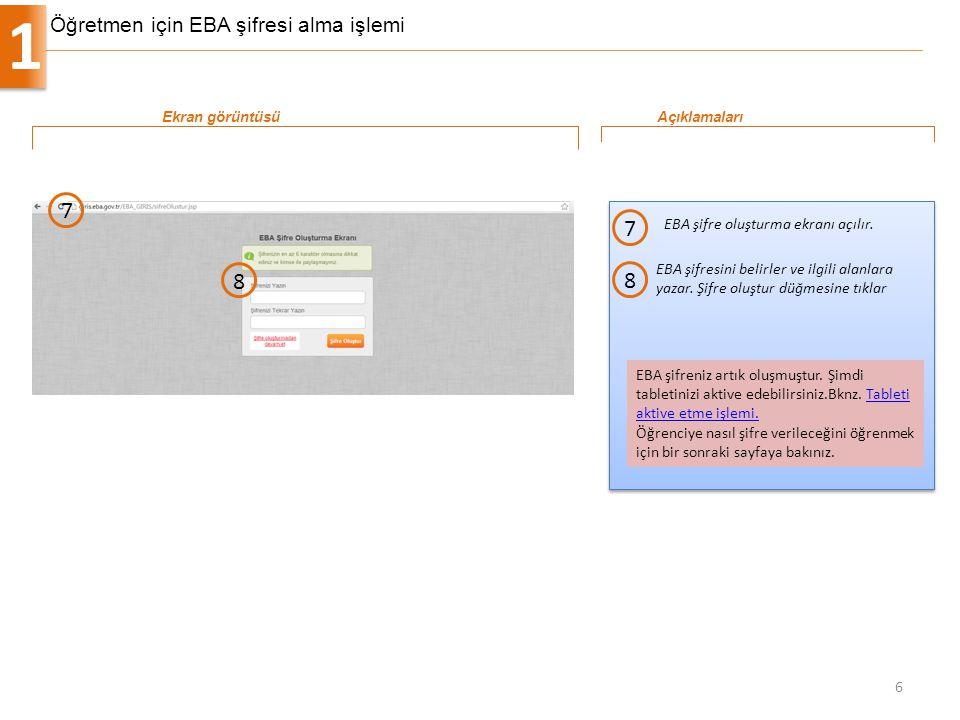 Öğretmen için EBA şifresi alma işlemi 1 6 EBA şifre oluşturma ekranı açılır. 7 Ekran görüntüsüAçıklamaları EBA şifreniz artık oluşmuştur. Şimdi tablet