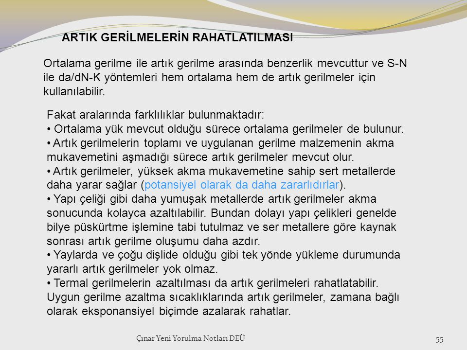 Çınar Yeni Yorulma Notları DEÜ55 ARTIK GERİLMELERİN RAHATLATILMASI Ortalama gerilme ile artık gerilme arasında benzerlik mevcuttur ve S-N ile da/dN-K
