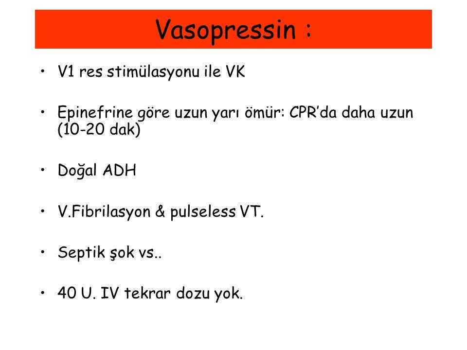 Vasopressin : V1 res stimülasyonu ile VK Epinefrine göre uzun yarı ömür: CPR'da daha uzun (10-20 dak) Doğal ADH V.Fibrilasyon & pulseless VT. Septik ş