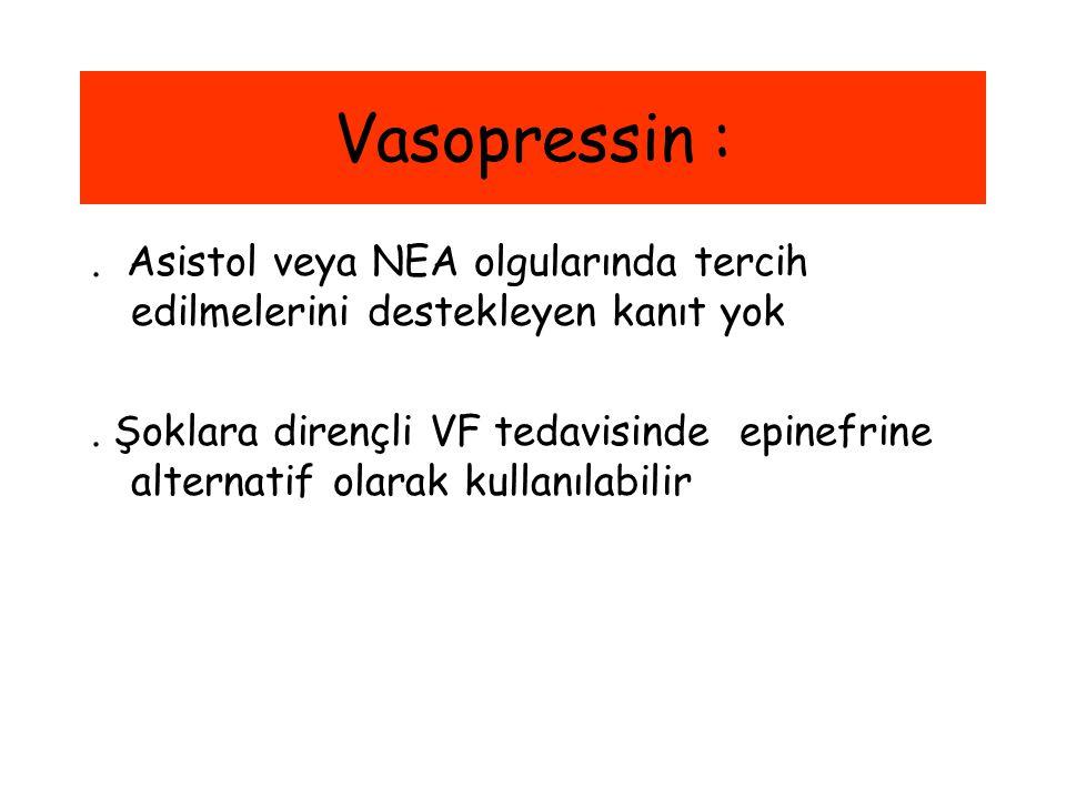 Vasopressin :. Asistol veya NEA olgularında tercih edilmelerini destekleyen kanıt yok. Şoklara dirençli VF tedavisinde epinefrine alternatif olarak ku