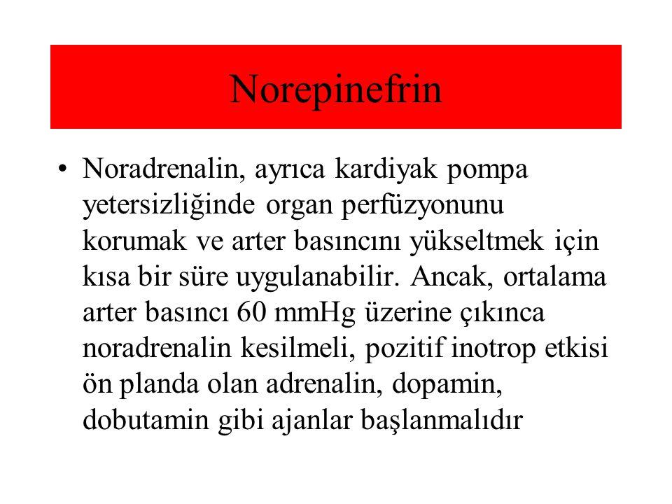 Noradrenalin, ayrıca kardiyak pompa yetersizliğinde organ perfüzyonunu korumak ve arter basıncını yükseltmek için kısa bir süre uygulanabilir. Ancak,